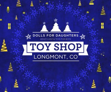 DOLLS FOR DAUGHTERS AND TOYS FOR BOYS TOY SHOP- LONGMONT